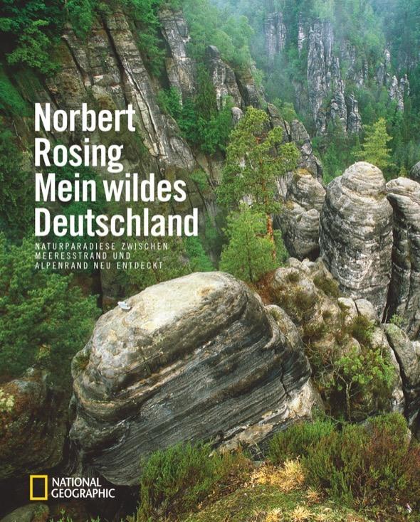Norbert Rosing: Mein wildes Deutschland.