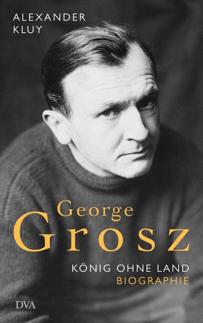 Alexander Kluy: George Grosz, König ohne Land. Biographie.