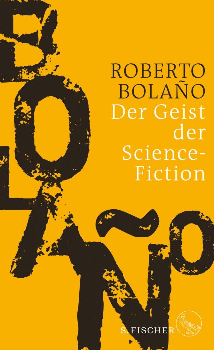 Roberto Bolaño: Der Geist der Science-Fiction.