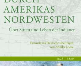 """Schönes Buch """"über Sitten und Leben der Indianer von 1820 bis 1850″ – Annotation zu """"Durch Amerikas Nordwesten"""" von Peter Skene Ogden und Sabine Lang"""