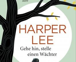 """Neues von Atticus und Scout oder Über den alltäglichen Rassismus in Alabama als ganz normalen Wahnsinn und über das besondere Verhältnis von Vater und Tochter im Hause Finch – Annotation zu """"Gehe hin, stelle einen Wächter"""" von Harper Lee"""