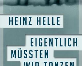 Heinz Helle, Eigentlich müssten wir tanzen