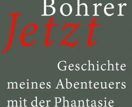 """Wenn alte Zeitungshasen dichten – Annotation zum Buch """"Jetzt – Geschichte meines Abenteuers mit der Phantasie"""" von Karl Heinz Bohrer"""