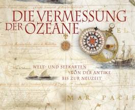 """""""Die Vermessung der Ozeane – Welt- und Seekarten von der Antike bis zur Neuzeit"""" von Olivier Le Carrer ist ein phantastisches Seekartenbuch"""