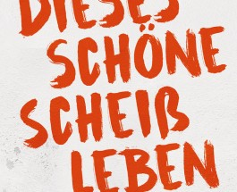 """Leben am Rand, Leben in Liebe – Annotation zum Buch """"Dieses schöne Scheißleben"""""""