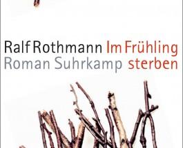 Ralf Rothmann liefert mit Im Frühling sterben das Buch der Saison – Annotation